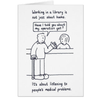 Library  Humor, male customer's medical problems. Card