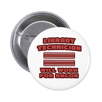 Library Technician .. Will Work For Bacon 2 Inch Round Button