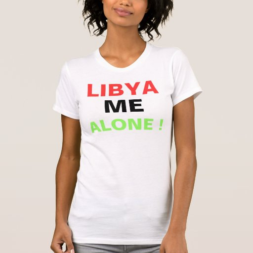 LIBYA ME ALONE ! TEE SHIRTS