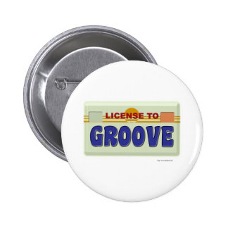 License To Groove Pinback Buttons
