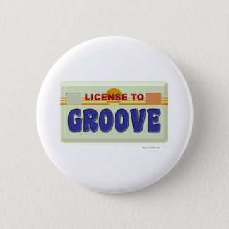 License To Groove Pinback Button