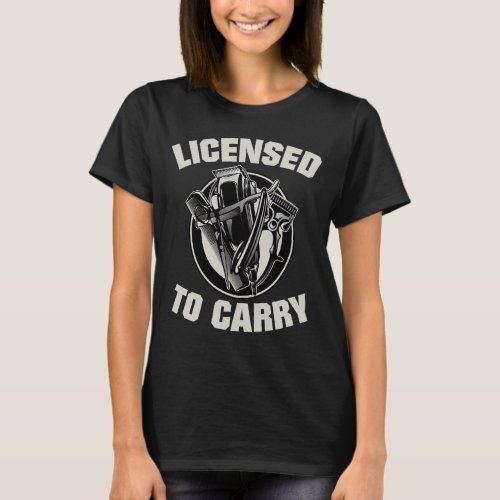 Licensed To Carry Barber Hair Stylist T_Shirt