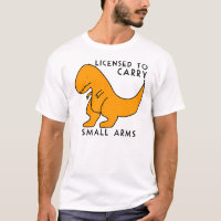 Licensed to Carry Small Arms T-rex Dinosaur Funny T-Shirt