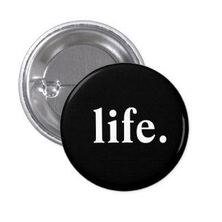 life. 1 inch round button