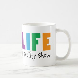 Life: A Mugful of Reality Coffee Mug