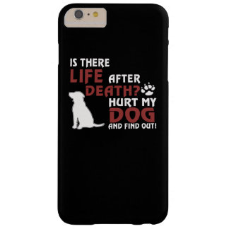 Life After Death? Hurt my dog, find out! Barely There iPhone 6 Plus Case