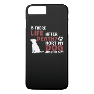 Life After Death? Hurt my dog, find out! iPhone 8 Plus/7 Plus Case