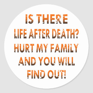 Life After Death Hurt My Family & Find Out Classic Round Sticker