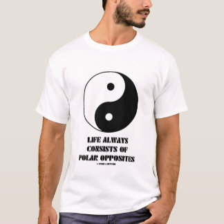 Life Always Consists Of Polar Opposites T-Shirt