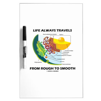 Life Always Travels From Rough To Smooth Dry-Erase Boards