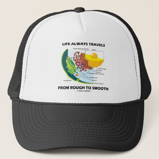 Life Always Travels From Rough To Smooth Trucker Hat