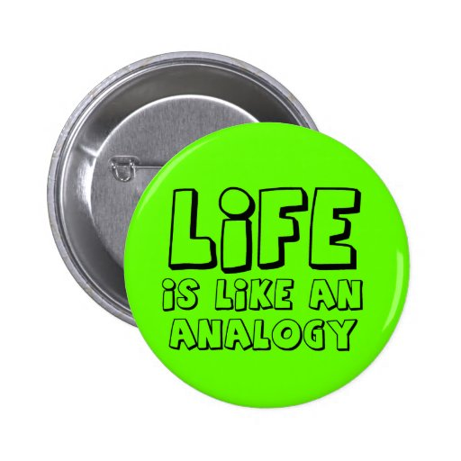 Life Analogy Funny Button Humor