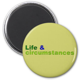 Life And Circumstances Magnet