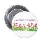 LIFE BEGAN IN A GARDEN button