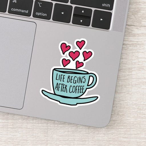 Life Begins After Coffee | Funny Coffee Lovers Sticker