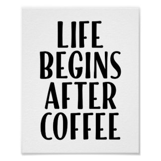 Life Begins After Coffee Funny Quote Poster 8 x 10