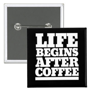 Life begins after coffee pinback button