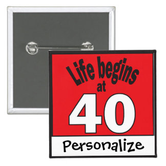 Life begins at 40 | DIY Text | 40th Birthday Pinback Button