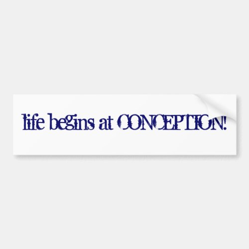 Life begins at Conception Bumper Sticker