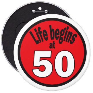 """Life Begins at Fifty """"50"""" Pinback Button"""
