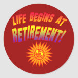 Life Begins at Retirement! Classic Round Sticker