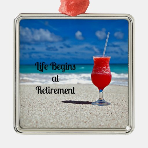 Life Begins at Retirement - Frosty Drink on Beach Metal Ornament