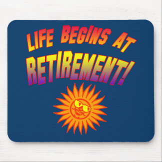 Life Begins at Retirement! Mouse Pad