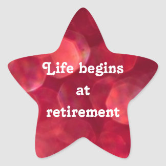 """Life begins at retirement"" star-shaped redsticker Star Sticker"