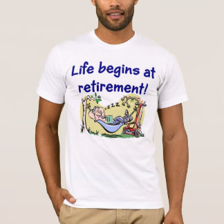 Life begins at Retirement T-shirt