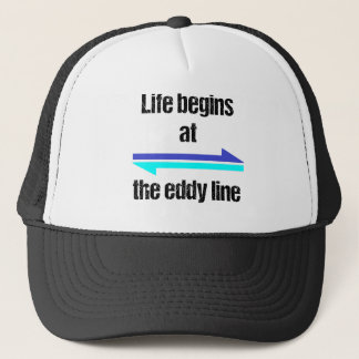Life Begins at the Eddy Line Trucker Hat