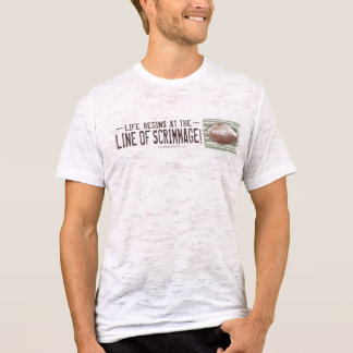 Life Begins At The Line Of Scrimmage! T-Shirt