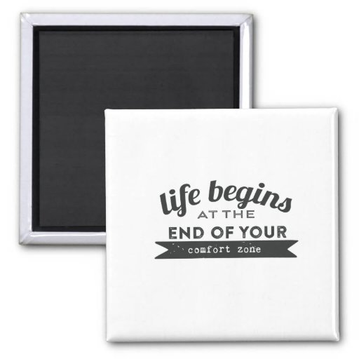 Life Begins End Your Comfort Zone Magnets