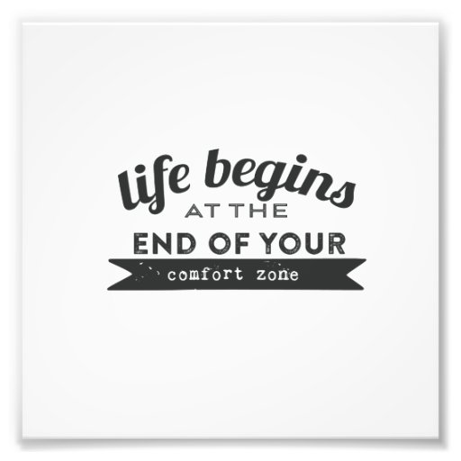 Life Begins End Your Comfort Zone Photo