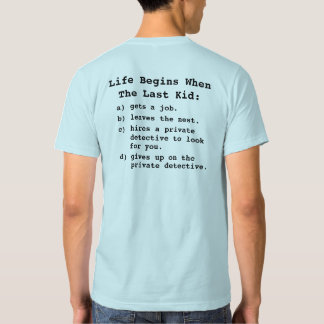 Life Begins When The Last Kid... Tee Shirt
