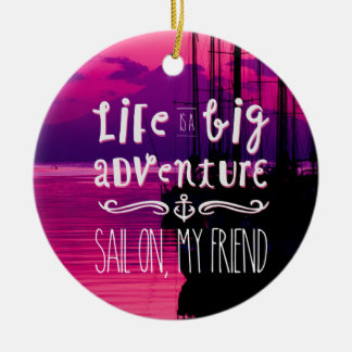 Life Big Adventure Sail Friend Yachts Pink Sunset Ornaments