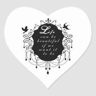 Life can be Beautiful if we want it to be Design Heart Sticker