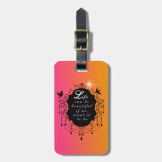 Life can be beautiful if we want it to be Design Luggage Tag