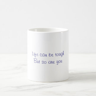 Life can be tough coffee mug