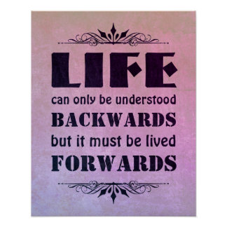 Life can only be understood backwards... poster