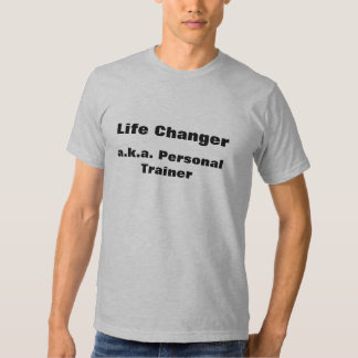 Life Changer a.k.a. personal trainer Tee Shirt