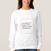 """Life Doesn't Have to Be Perfect"" Crewneck Sweatshirt"