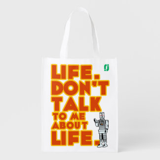 life. don't talk to me about life. reusable grocery bag