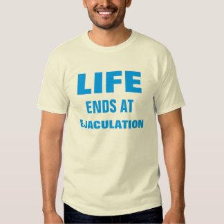 Life Ends at Ejaculation T-shirts