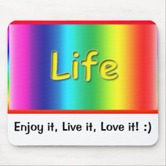 Life--Enjoy it, Live it, Love it Mouse Pad! :) Mouse Pad