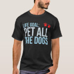 Life Goal Pet All The Dogs Paw Print T-Shirt T-Shi