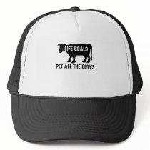 Life Goals Pet All The Cows Trucker Hat