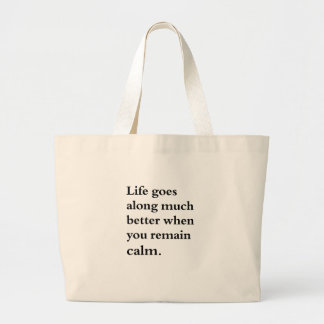 life goes along much better when you remain calm large tote bag