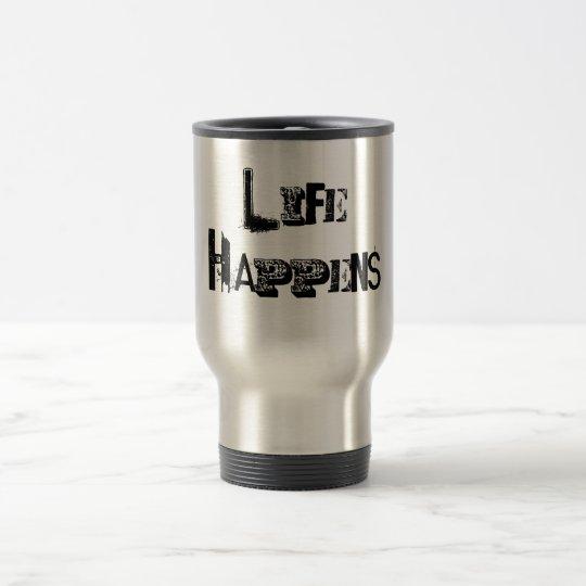 """""""Life Happens"""" Cup"""
