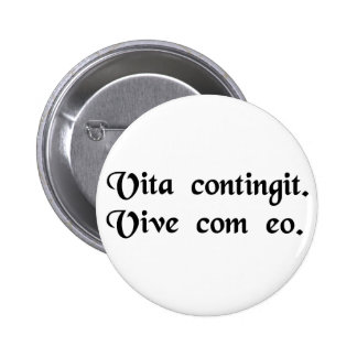 Life happens. Live with it. Pinback Button
