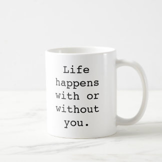 Life Happens with or without you Mug